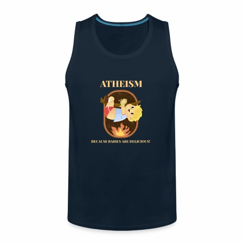 Atheism, Because Babies Are Delicious! - Men's Premium Tank