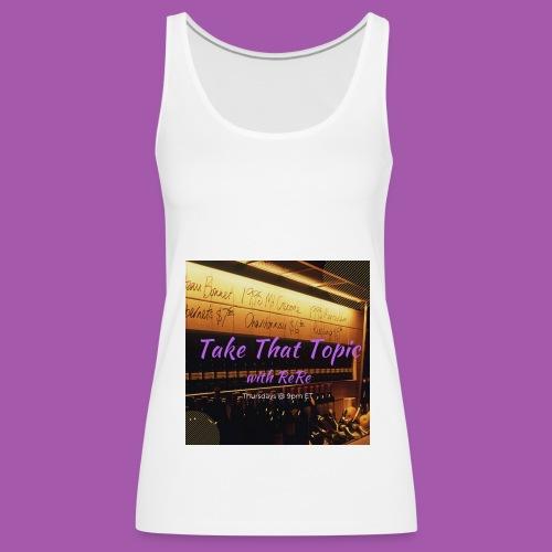 Take That Topic - Women's Premium Tank Top