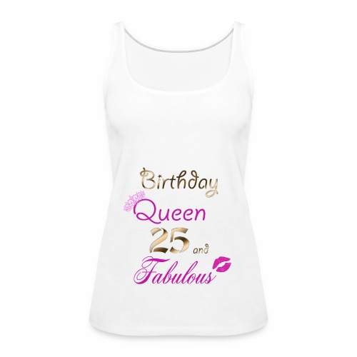 Birthday Queen 25 and Fabulous - Women's Premium Tank Top
