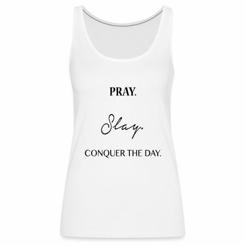 Pray. Slay. Conquer. - Women's Premium Tank Top