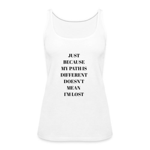 Just Because My Path Is Different Dosent Means - Women's Premium Tank Top