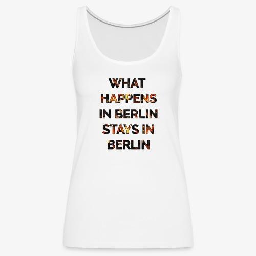 WHAT HAPPENS IN BERLIN STAYS IN BERLIN - Women's Premium Tank Top