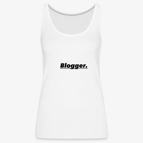 BLOGGER SHIRT - Women's Premium Tank Top