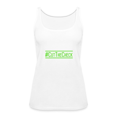 Cut The Check - Women's Premium Tank Top