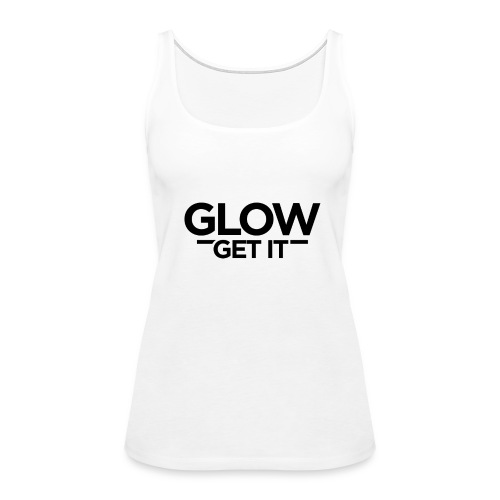 Glow Get It - Women's Premium Tank Top