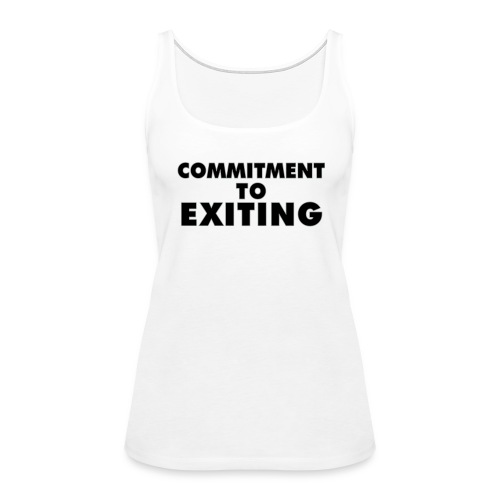 Commitment To Exiting - Women's Premium Tank Top