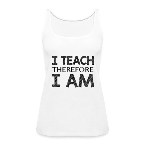 I THINK - THEREFORE - I AM - Women's Premium Tank Top