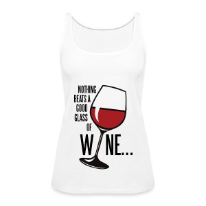 Nothing Beats a Good Glass of Wine - Women's Premium Tank Top