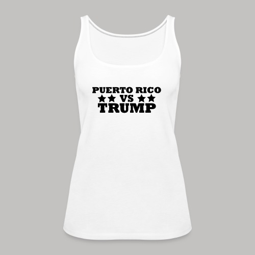 Puerto Rico Vs Trump - Women's Premium Tank Top