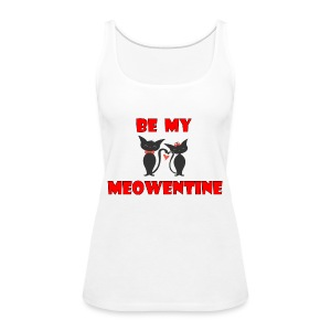 Be my meowentine - Women's Premium Tank Top