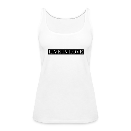 Live In Love - Black On White - Women's Premium Tank Top