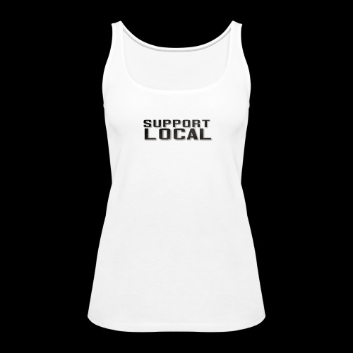 SUPPORT LOCAL - Women's Premium Tank Top
