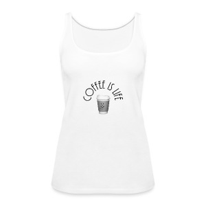 Coffee is life - Women's Premium Tank Top