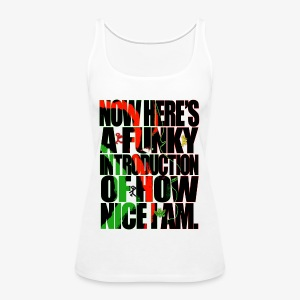 NOW HERE'S A FUNKY INTRODUCTION OF HOW NICE I AM - Women's Premium Tank Top