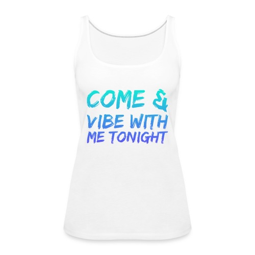 Come amd vibe with me tonight - Women's Premium Tank Top