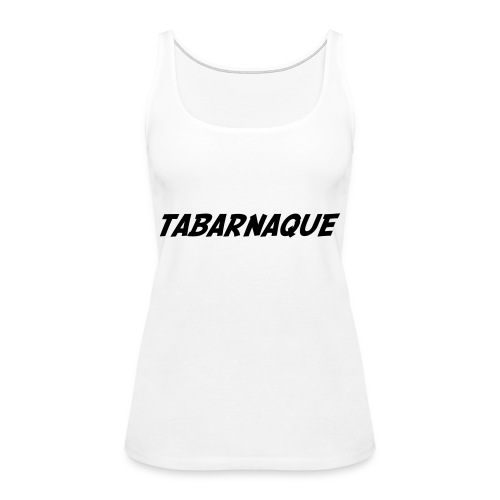 Tabarnaque - Women's Premium Tank Top