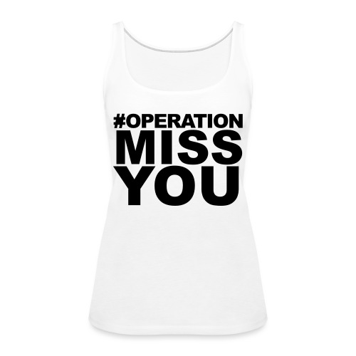 Operation Miss You - Women's Premium Tank Top