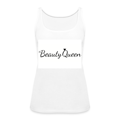 The Beauty Queen Range - Women's Premium Tank Top