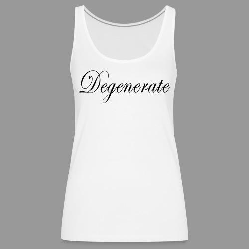 Degenerate - Women's Premium Tank Top