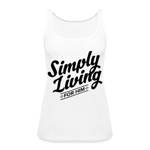 Simply Living for Him 4 - Women's Premium Tank Top