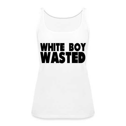 White Boy Wasted - Women's Premium Tank Top