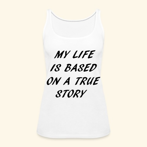 true story - Women's Premium Tank Top