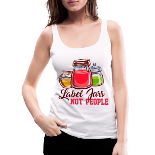 Label Jars Not People - Women's Premium Tank Top
