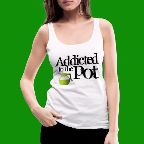 Addicted to the Pot - Women's Premium Tank Top