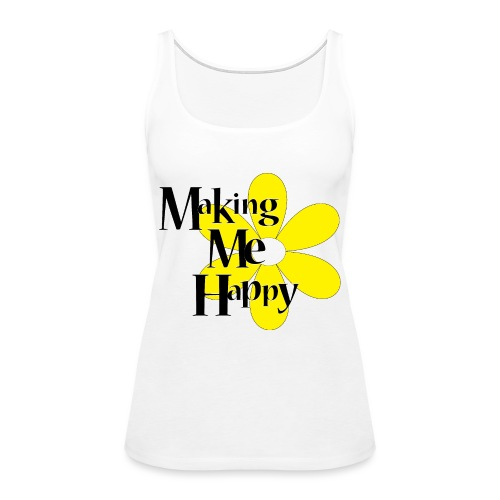 MakingMeHappy - Women's Premium Tank Top