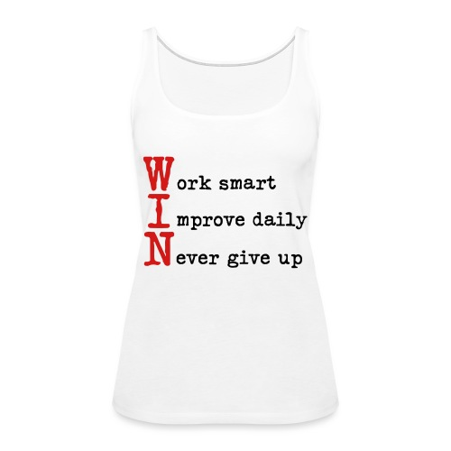 WIN - Work Smart Improve Daily Never Give Up - Women's Premium Tank Top