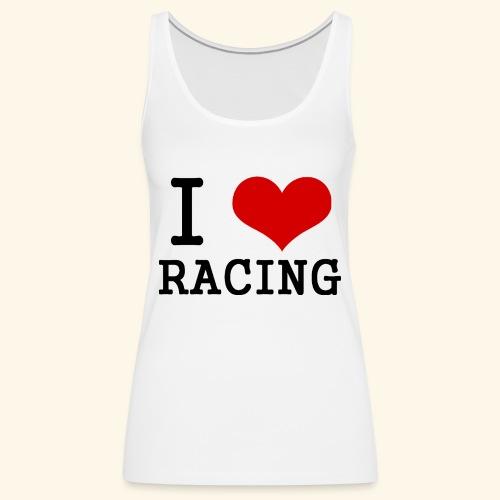 I love racing - Women's Premium Tank Top