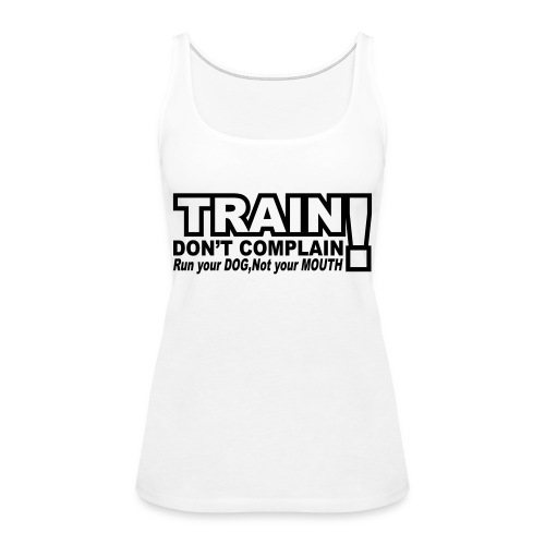 Train, Don't Complain - Dog - Women's Premium Tank Top