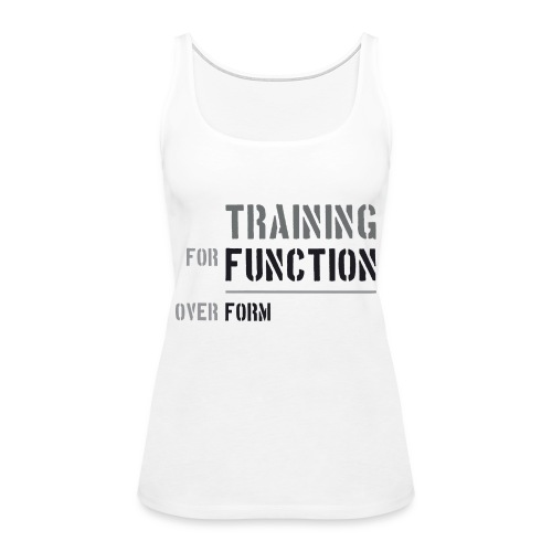 Training for Function over Form - Women's Premium Tank Top