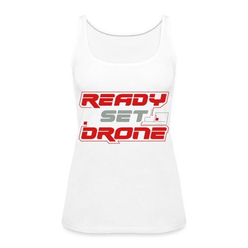 Ready Set Drone - Women's Premium Tank Top
