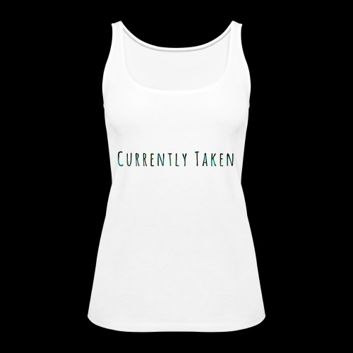 Currently Taken T-Shirt - Women's Premium Tank Top