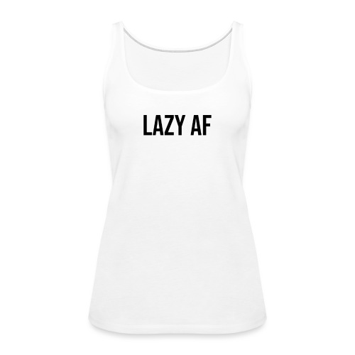 LAZY AF BLACK - Women's Premium Tank Top