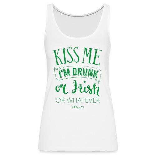 Kiss Me. I'm Drunk. Or Irish. Or Whatever - Women's Premium Tank Top