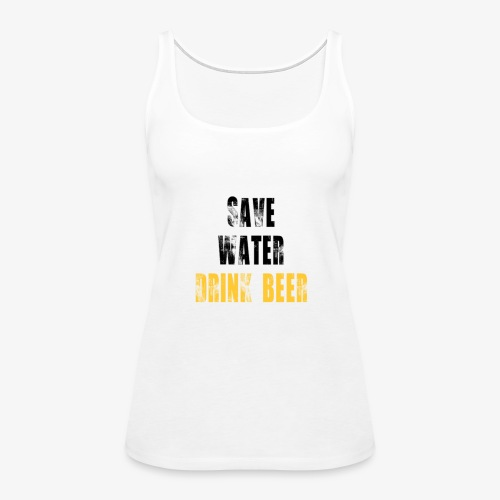 Save water drink beer - Women's Premium Tank Top