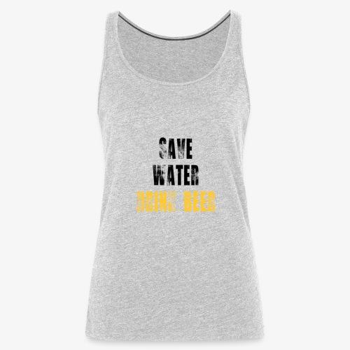 Save water drink beer - Women's Premium Tank Top