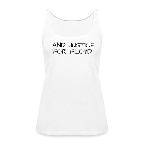 ...AND JUSTICE FOR FLOYD (black letters version) - Women's Premium Tank Top