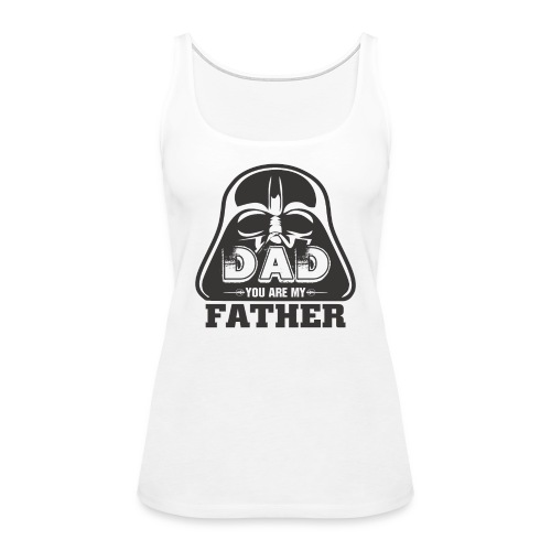 Dad You Are My Father, Happy Father's Day 2019 - Women's Premium Tank Top