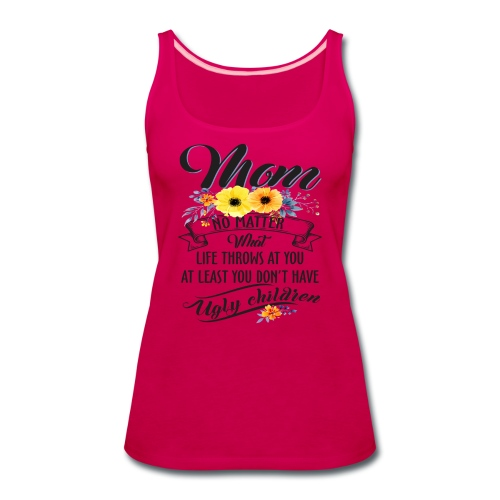 Mom, No Matter What Life Throws At You, Mother Day - Women's Premium Tank Top