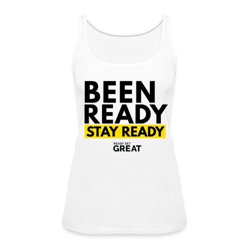 BEEN READY STAY READY - Women's Premium Tank Top