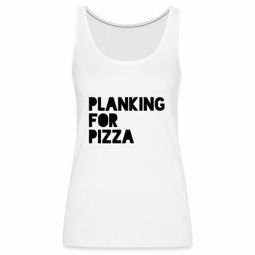 Planking For Pizza - Women's Premium Tank Top