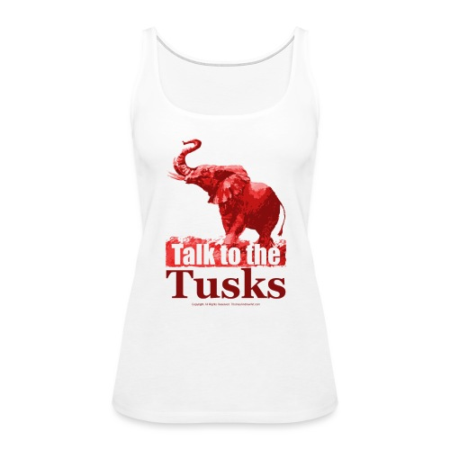 Talk to the Tusks tshirt_ - Women's Premium Tank Top