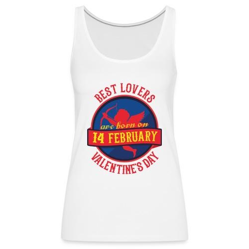 Best Lovers Are Born On Valentine's Day - Women's Premium Tank Top