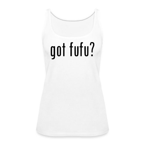 gotfufu-black - Women's Premium Tank Top