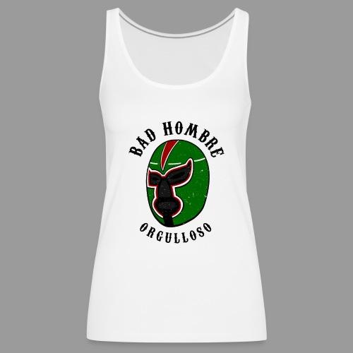Proud Bad Hombre (Bad Hombre Orgulloso) - Women's Premium Tank Top