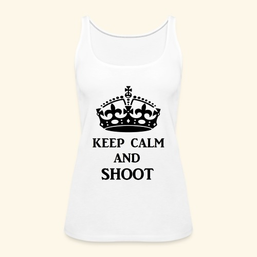 keep calm shoot - Women's Premium Tank Top