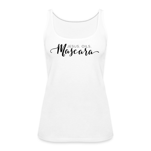 Jesus. Oils. Mascara - Women's Premium Tank Top